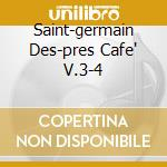 SAINT-GERMAIN DES-PRES CAFE' V.3-4 cd musicale di ARTISTI VARI