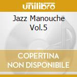 JAZZ MANOUCHE VOL.5                       cd musicale di Artisti Vari