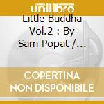 LITTLE BUDDHA VOL.2                       cd musicale di ARTISTI VARI