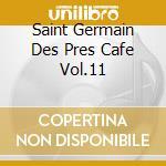 SAINT GERMAIN DES PRES CAFE VOL.11 cd musicale di ARTISTI VARI