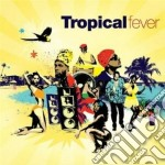 TROPICAL FEVER                            cd musicale di Artisti Vari