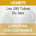 LES 100 TUBES DU JAZZ                     cd musicale di ARTISTI VARI