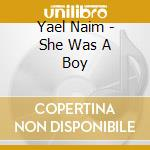 Naim, Yael - She Was A Boy cd musicale di Naim yael & david donatien
