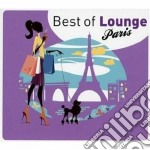 Best of lounge - paris cd musicale di Artisti Vari