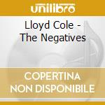 THE NEGATIVES cd musicale di LLOYD COLE