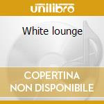 White lounge cd musicale