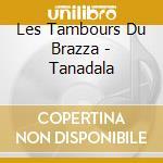 TANDALA cd musicale di LES TAMBOURS DE BRAZ