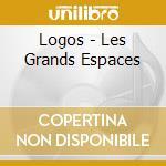 LES GRANDS ESPACES                        cd musicale di LOGOS