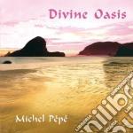 Pepe' Michel - Divine Oasis cd musicale di Michel Pepe'