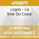 LA VOIE DU COEUR cd musicale di LOGOS