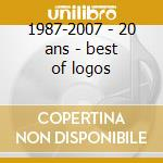 1987-2007 - 20 ans - best of logos cd musicale di Logos