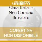 Meu coracao brasileiro cd musicale di Clara Bellar