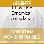 I Love Me Ennemies - Compilation cd musicale di ARTISTI VARI