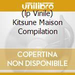 (LP VINILE) KITSUNE MAISON COMPILATION lp vinile di ARTISTI VARI
