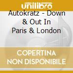 Autokratz - Down & Out In Paris & London cd musicale di AUTOKRATZ