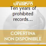 Ten years of prohibited records 1995/2005 cd musicale di Artisti Vari