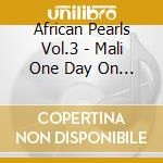African Pearls Vol.3 - Mali One Day On Radio Mali ## cd musicale di AA.VV.