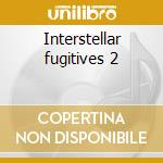 Interstellar fugitives 2 cd musicale