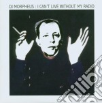 Dj Morpheus - I Can't Live Without My Radio cd musicale di DJ MORPHEUS