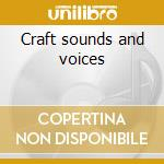 Craft sounds and voices cd musicale
