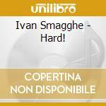 Ivan Smagghe - Hard! cd musicale di Artisti Vari