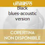 Black blues-acoustic version cd musicale