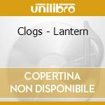 CD - CLOGS - LANTERN cd musicale di CLOGS