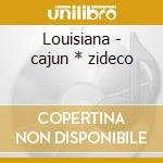 Louisiana - cajun * zideco cd musicale