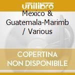 V/A - Mexico & Guatemala-Marimb cd musicale
