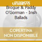 Brogue & Paddy O'Gorman - Irish Ballads cd musicale di Air mail music