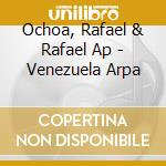Ochoa, Rafael & Rafael Ap - Venezuela Arpa cd musicale di Air mail music