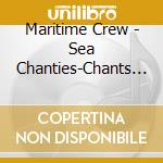Maritime Crew - Sea Chanties-Chants De Ma cd musicale di Air mail music