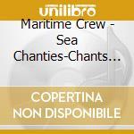Maritime Crew - Sea Chanties-Chants De Ma cd musicale di Air mail music
