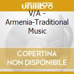 V/A - Armenia-Traditional Music cd musicale di Artisti Vari