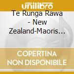 Te Runga Rawa - New Zealand-Maoris Songs cd musicale