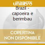 Brazil - capoeira e berimbau cd musicale di Air mail music