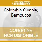 V/A - Colombia-Cumbia, Bambucos cd musicale