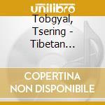 Tobgyal, Tsering - Tibetan Singing Bowls cd musicale di Air mail music