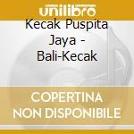 Kecak Puspita Jaya - Bali-Kecak cd musicale di Air mail music