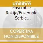 Ensemble Rakija/Ensemble - Serbie Macedoine Bosnie cd musicale di Air mail music