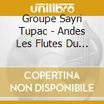 Groupe Sayri Tupac - Andes Les Flutes Du Solei cd musicale di Air mail music