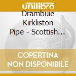 Drambuie Kirkliston Pipe - Scottish Pipes-Single Mal cd musicale di Scozia