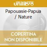 V/A - Papouasie-Papua/Nature cd musicale di Artisti Vari