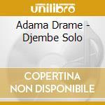 Adama Drame - Djembe Solo cd musicale di Adama Drame