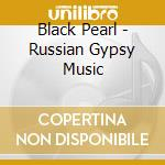 Black Pearl - Russian Gypsy Music cd musicale