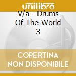 V/a - Drums Of The World 3 cd musicale di Artisti Vari