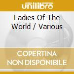 V/A - Ladies Of The World cd musicale di Artisti Vari