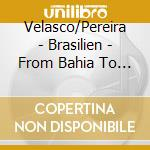 Brazil * from bahia to rio cd musicale di Artisti Vari