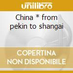China * from pekin to shangai cd musicale