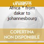 Africa * from dakar to johannesbourg cd musicale